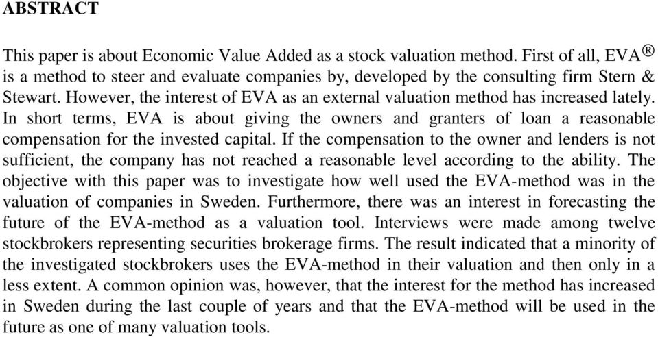 In short terms, EVA is about giving the owners and granters of loan a reasonable compensation for the invested capital.
