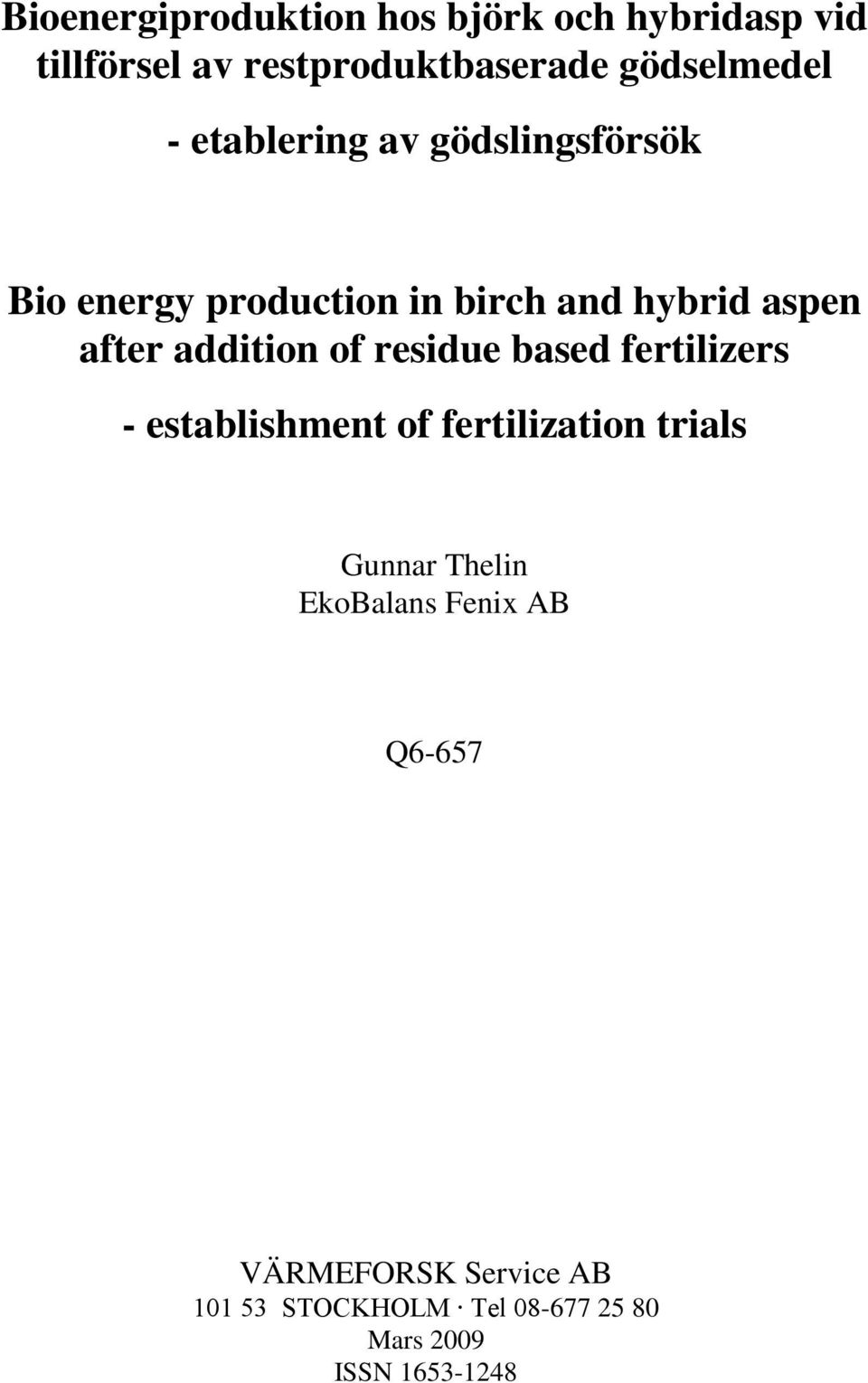 of residue based fertilizers - establishment of fertilization trials Gunnar Thelin EkoBalans
