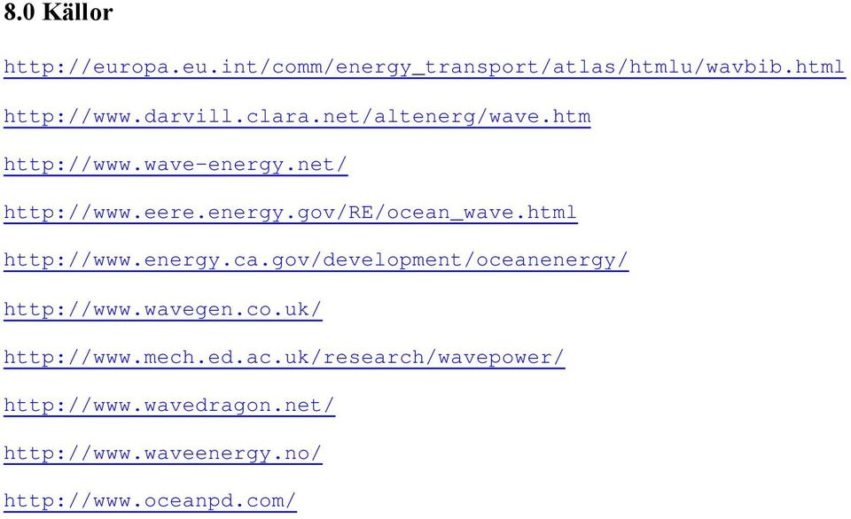 html http://www.energy.ca.gov/development/oceanenergy/ http://www.wavegen.co.uk/ http://www.mech.
