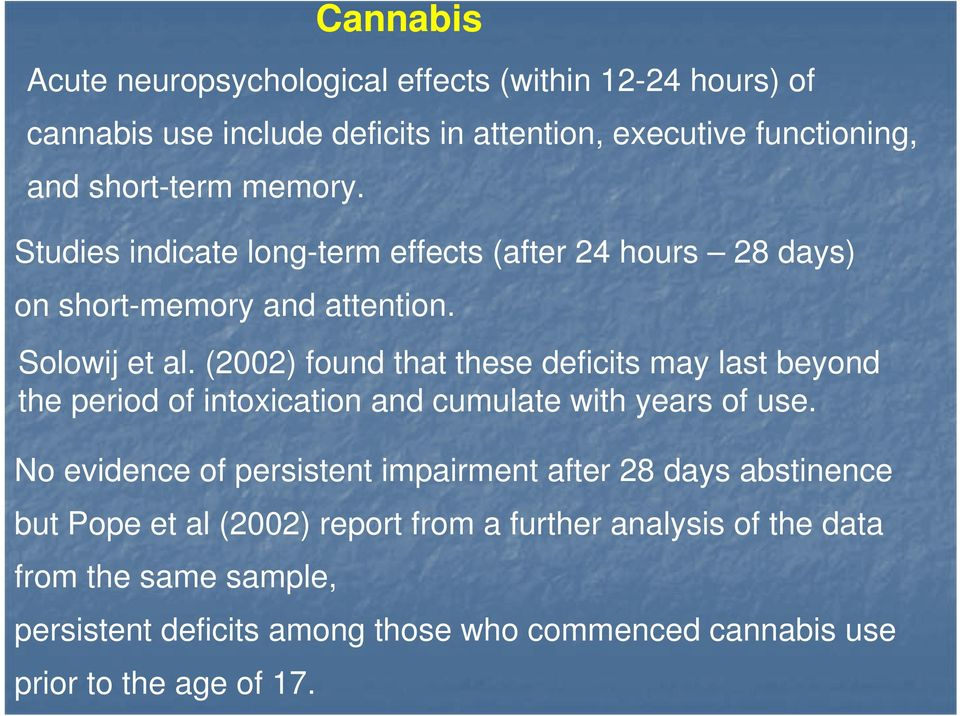 (2002) found that these deficits may last beyond the period of intoxication and cumulate with years of use.
