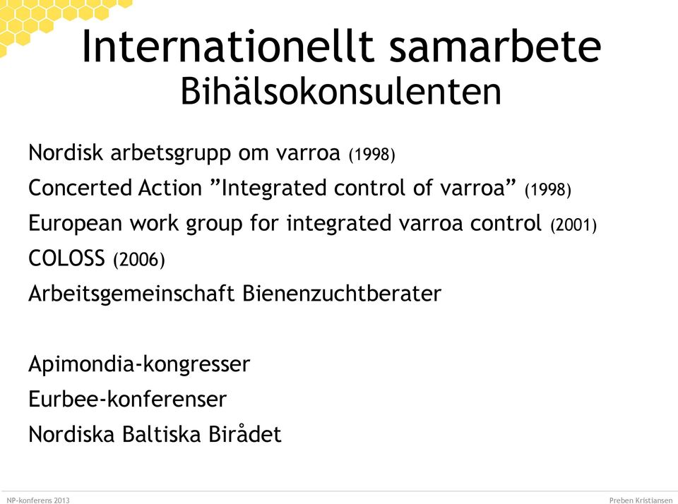 group for integrated varroa control (2001) COLOSS (2006) Arbeitsgemeinschaft