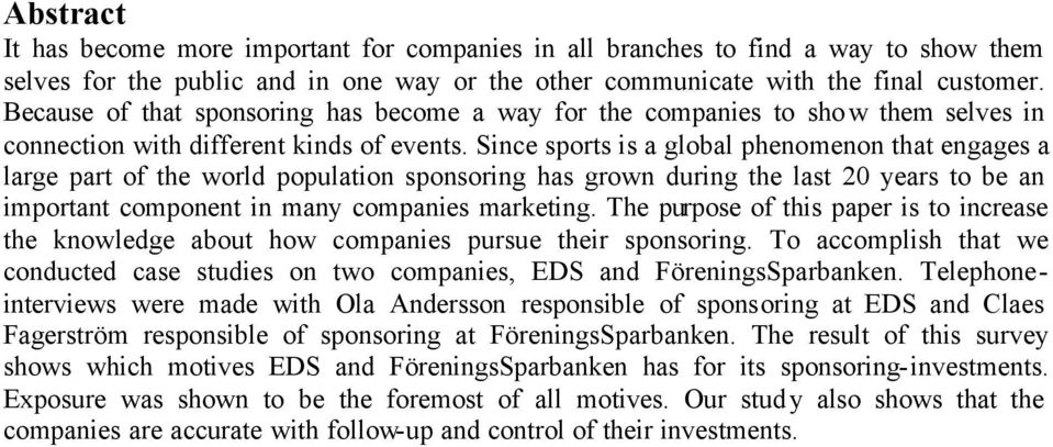 Since sports is a global phenomenon that engages a large part of the world population sponsoring has grown during the last 20 years to be an important component in many companies marketing.