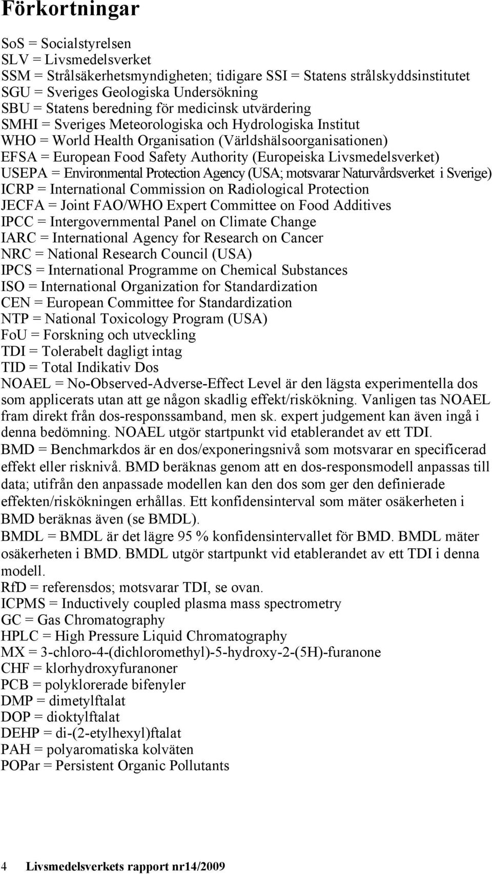 Livsmedelsverket) USEPA = Environmental Protection Agency (USA; motsvarar Naturvårdsverket i Sverige) ICRP = International Commission on Radiological Protection JECFA = Joint FAO/WHO Expert Committee