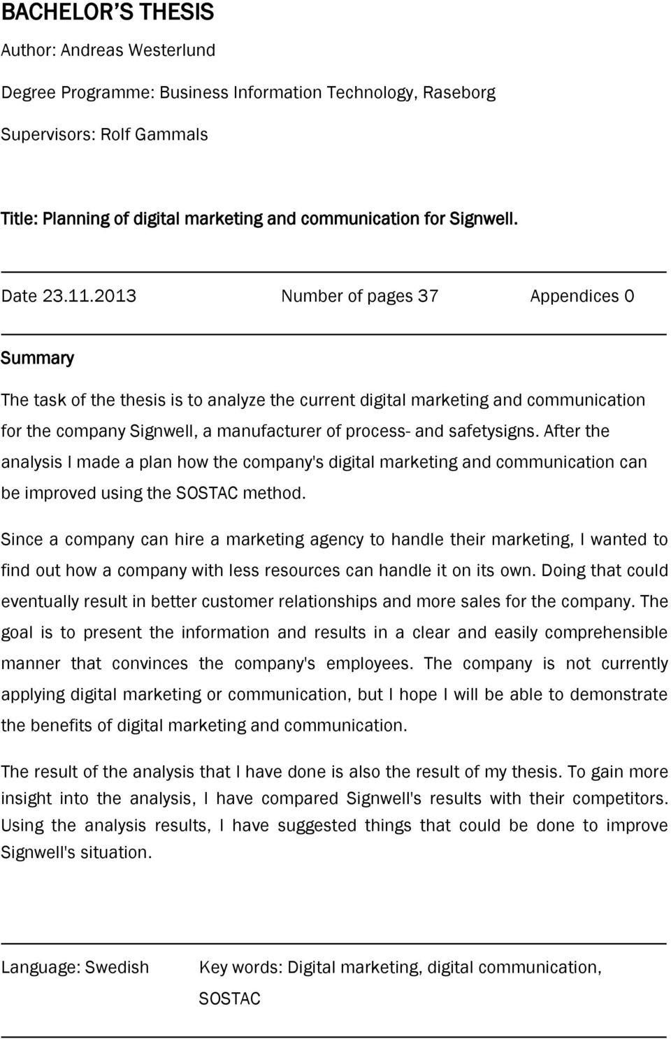 2013 Number of pages 37 Appendices 0 Summary The task of the thesis is to analyze the current digital marketing and communication for the company Signwell, a manufacturer of process- and safetysigns.