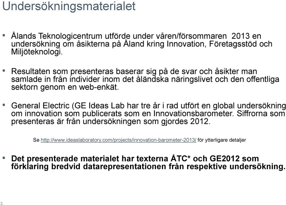 General Electric (GE Ideas Lab har tre år i rad utfört en global undersökning om innovation som publicerats som en Innovationsbarometer.