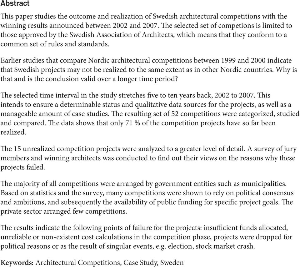 Earlier studies that compare Nordic architectural competitions between 1999 and 2000 indicate that Swedish projects may not be realized to the same extent as in other Nordic countries.