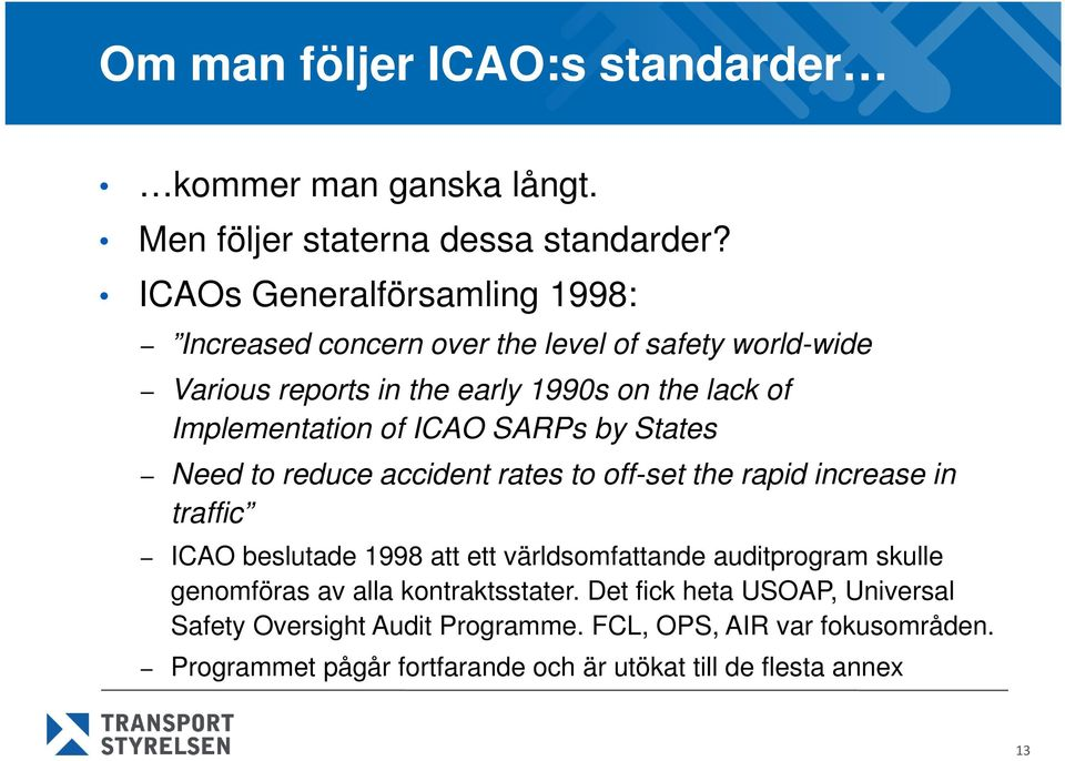 of ICAO SARPs by States Need to reduce accident rates to off-set the rapid increase in traffic ICAO beslutade 1998 att ett världsomfattande