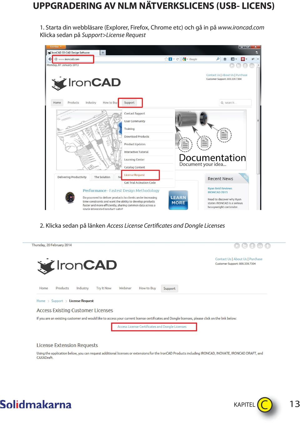 på www.ironcad.com Klicka sedan på Support>License Request 2.