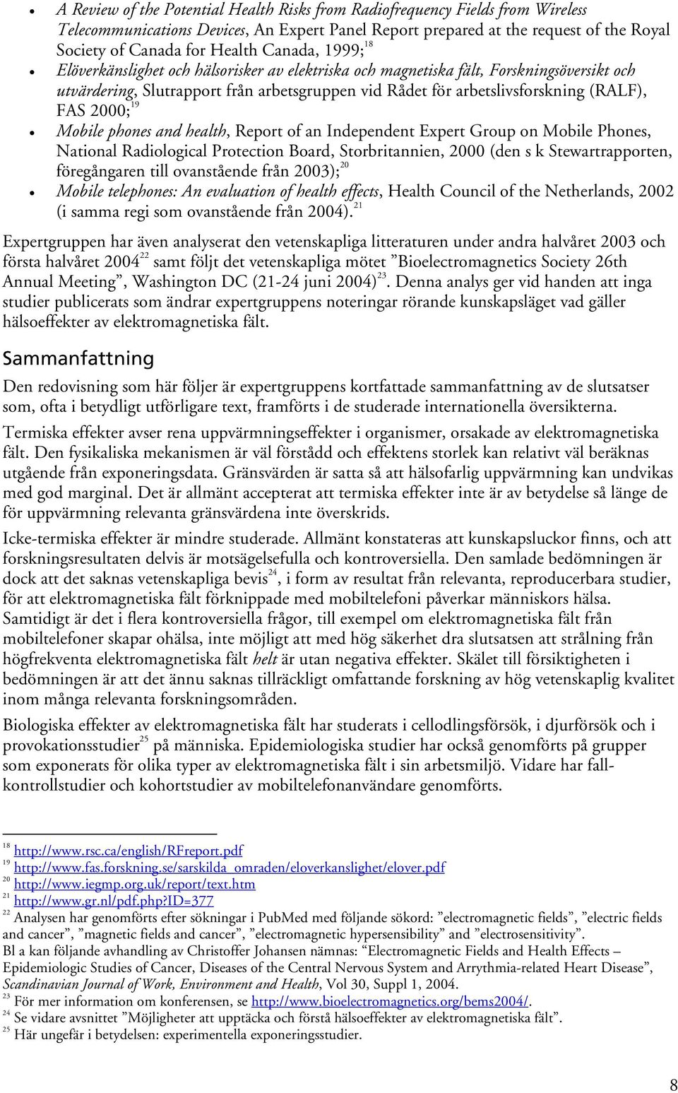 2000; 19 Mobile phones and health, Report of an Independent Expert Group on Mobile Phones, National Radiological Protection Board, Storbritannien, 2000 (den s k Stewartrapporten, föregångaren till