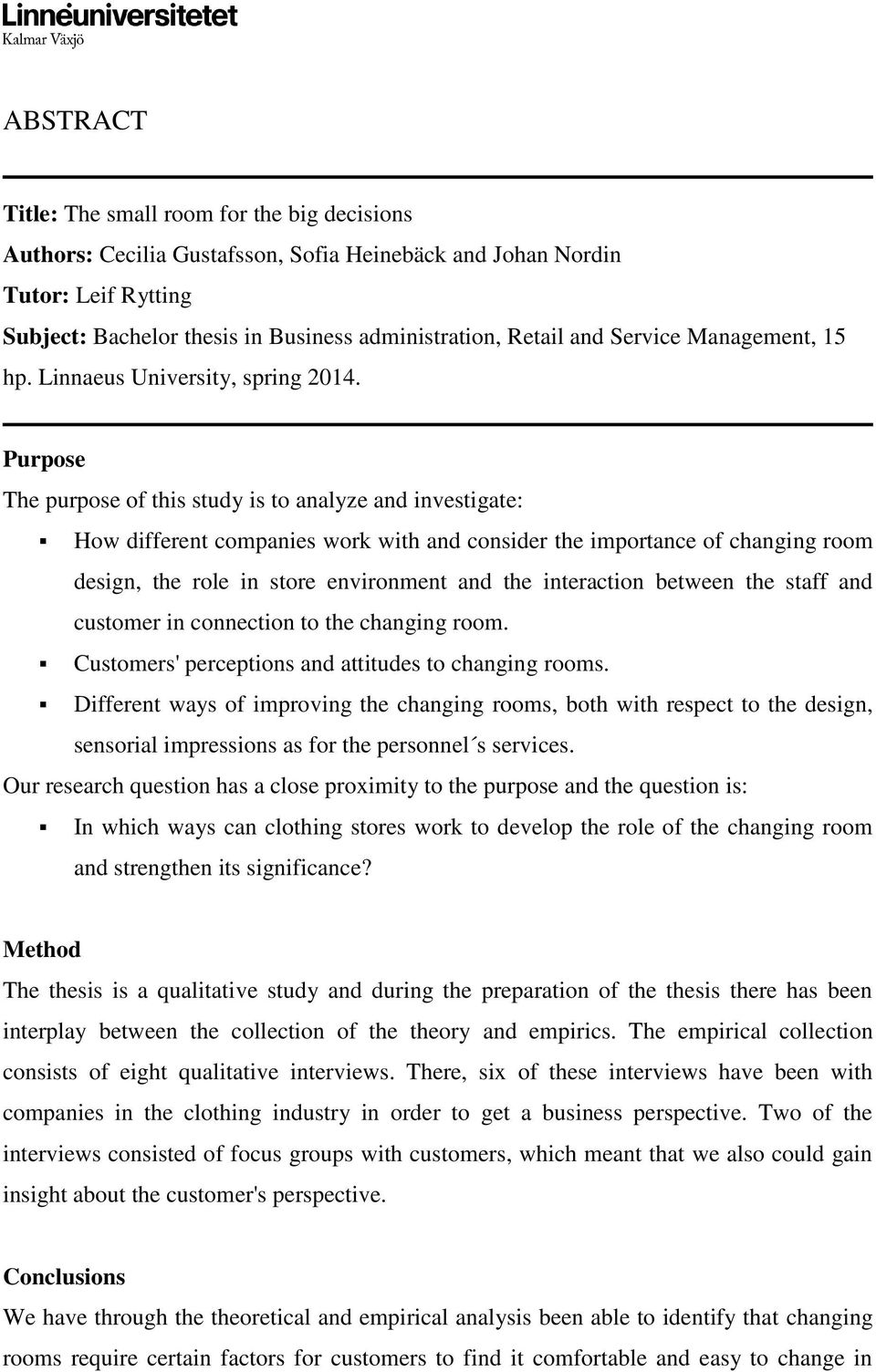 Purpose The purpose of this study is to analyze and investigate: How different companies work with and consider the importance of changing room design, the role in store environment and the