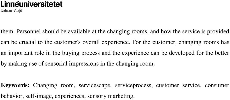 For the customer, changing rooms has an important role in the buying process and the experience can be developed for