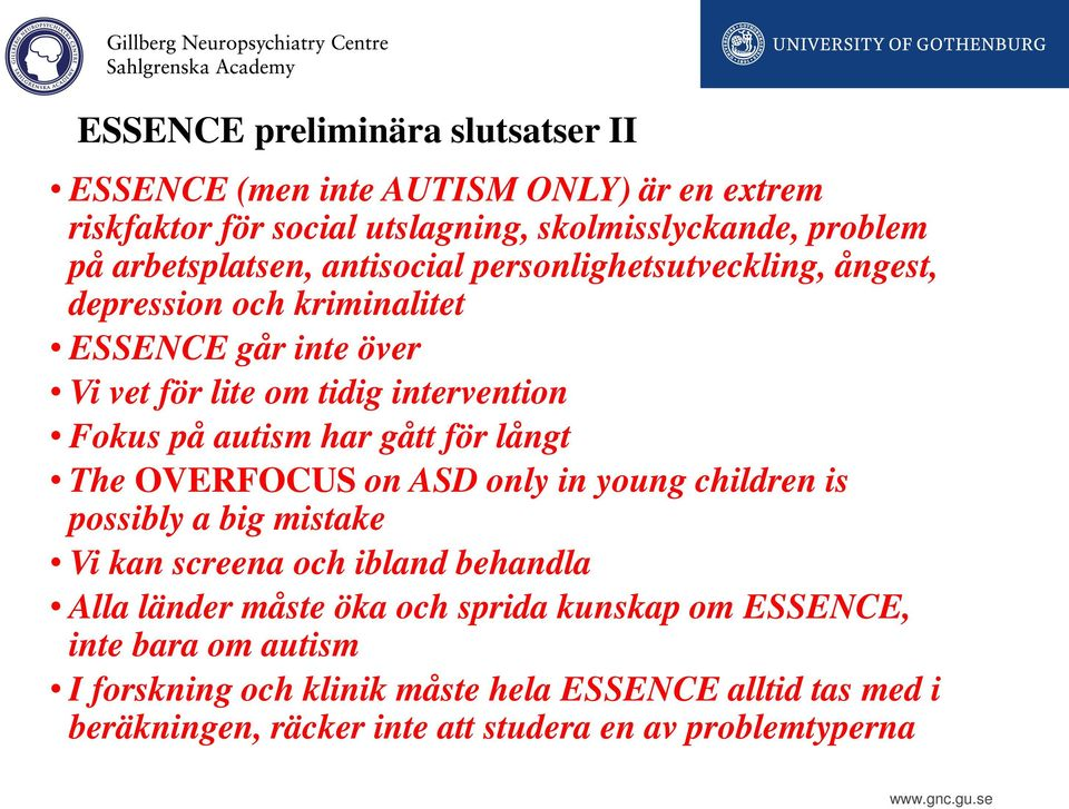 på autism har gått för långt The OVERFOCUS on ASD only in young children is possibly a big mistake Vi kan screena och ibland behandla Alla länder måste