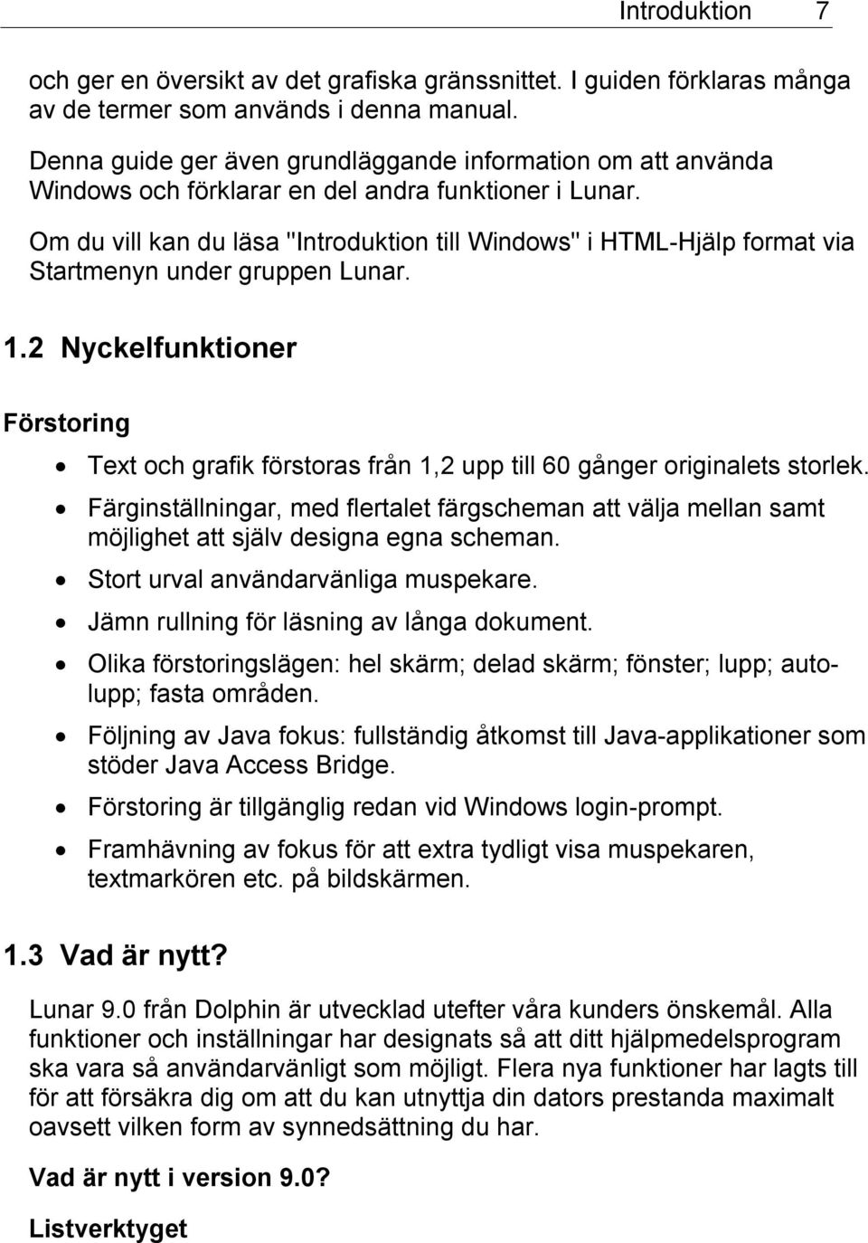 "Om du vill kan du läsa ""Introduktion till Windows"" i HTML-Hjälp format via Startmenyn under gruppen Lunar. 1."