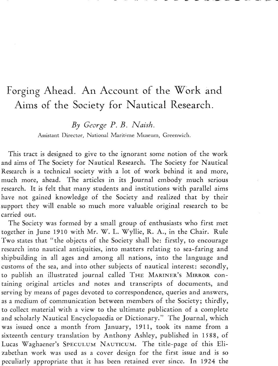 The Society for N autical Research is a technical society with a lot of work behind it and more, much more, ahead. The artides in its Journal embody much serious research.