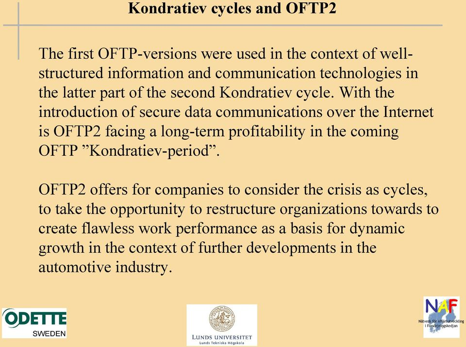 With the introduction of secure data communications over the Internet is OFTP2 facing a long-term profitability in the coming OFTP Kondratiev-period.