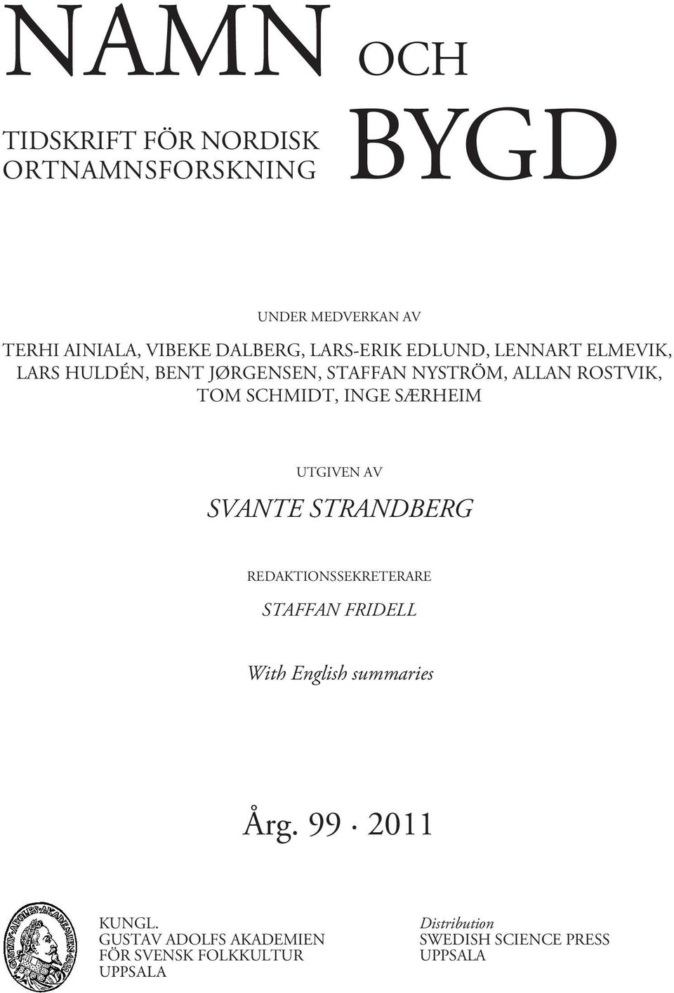 INGE SÆRHEIM UTGIVEN AV SVANTE STRANDBERG REDAKTIONSSEKRETERARE STAFFAN FRIDELL With English summaries Årg.