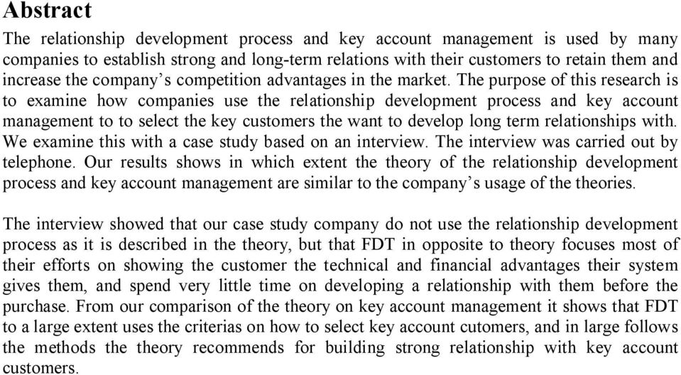 The purpose of this research is to examine how companies use the relationship development process and key account management to to select the key customers the want to develop long term relationships