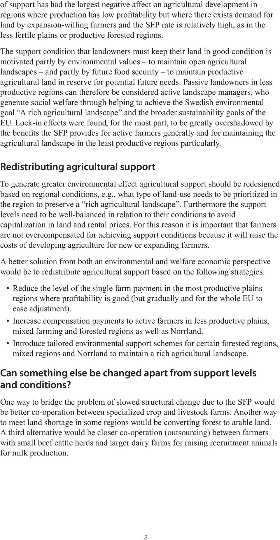 The support condition that landowners must keep their land in good condition is motivated partly by environmental values to maintain open agricultural landscapes and partly by future food security to