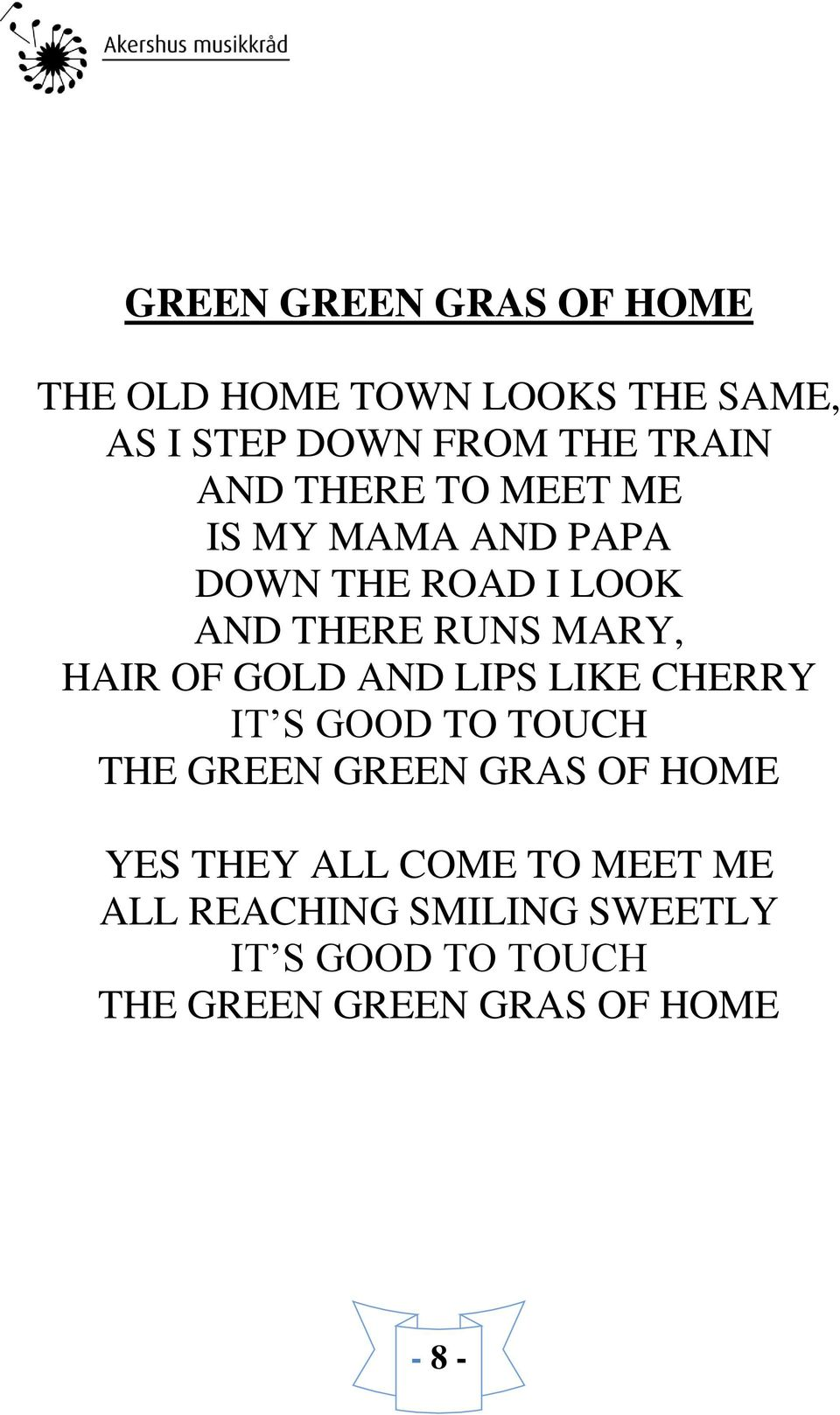 GOLD AND LIPS LIKE CHERRY IT S GOOD TO TOUCH THE GREEN GREEN GRAS OF HOME YES THEY ALL