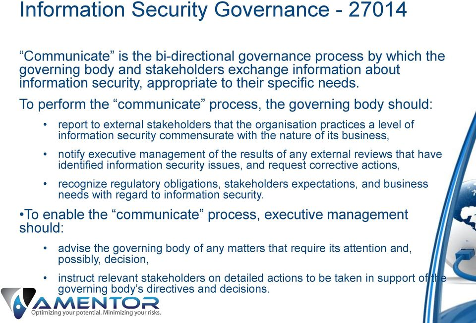 To perform the communicate process, the governing body should: report to external stakeholders that the organisation practices a level of information security commensurate with the nature of its