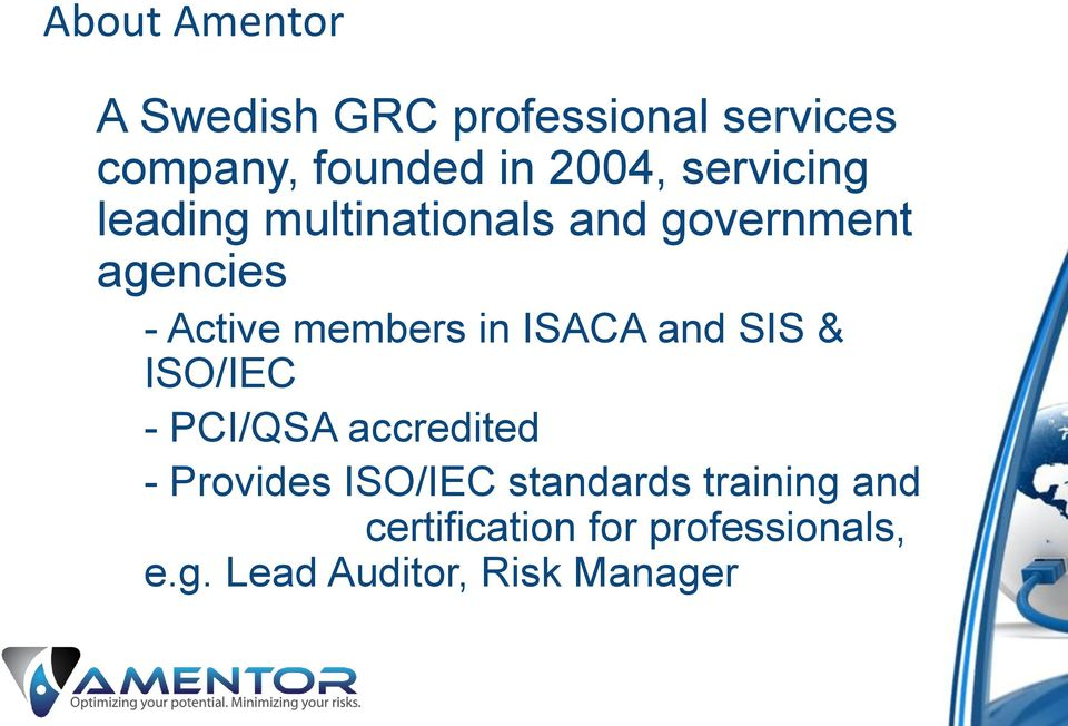 in ISACA and SIS & ISO/IEC - PCI/QSA accredited - Provides ISO/IEC