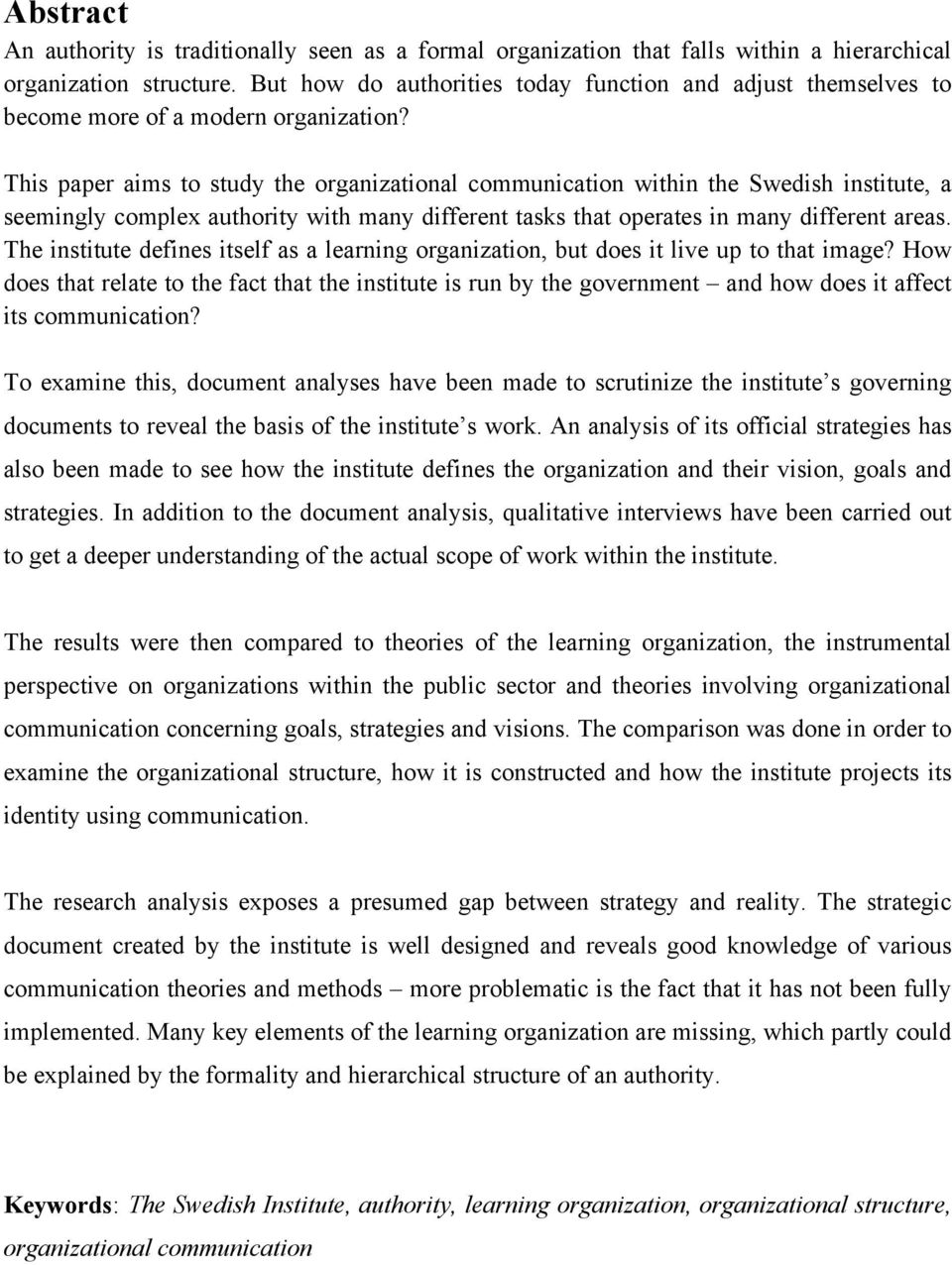 This paper aims to study the organizational communication within the Swedish institute, a seemingly complex authority with many different tasks that operates in many different areas.