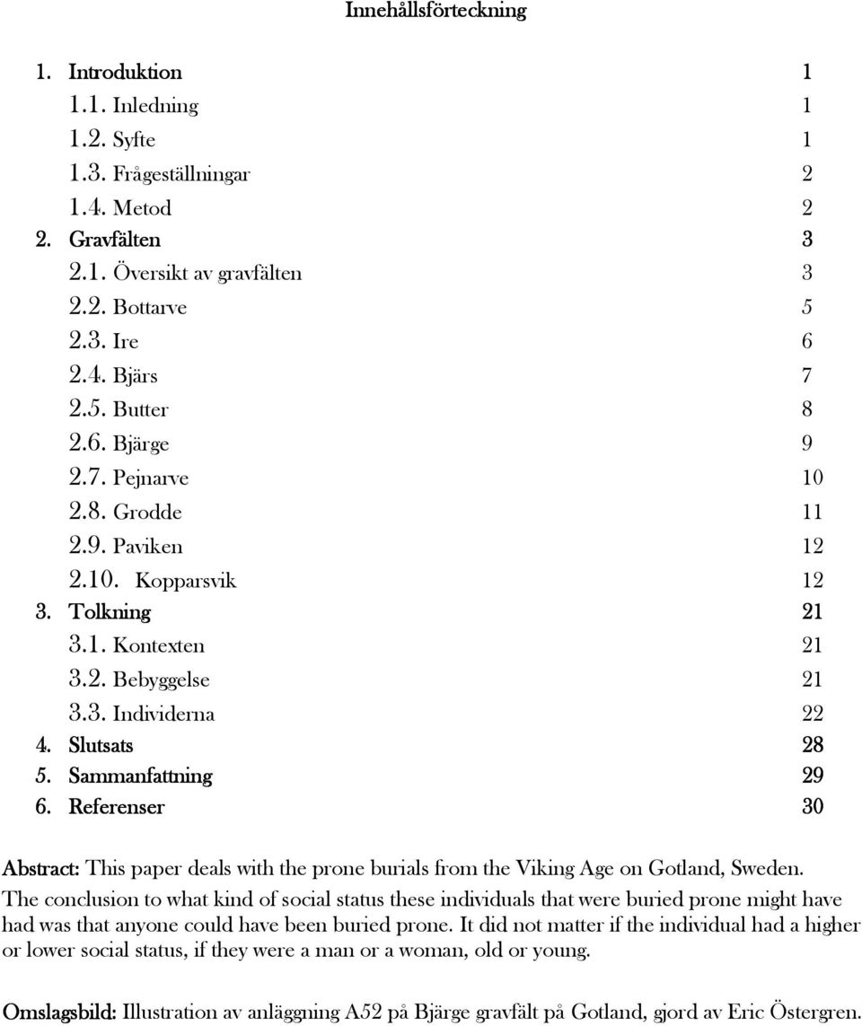 Referenser 30 Abstract: This paper deals with the prone burials from the Viking Age on Gotland, Sweden.