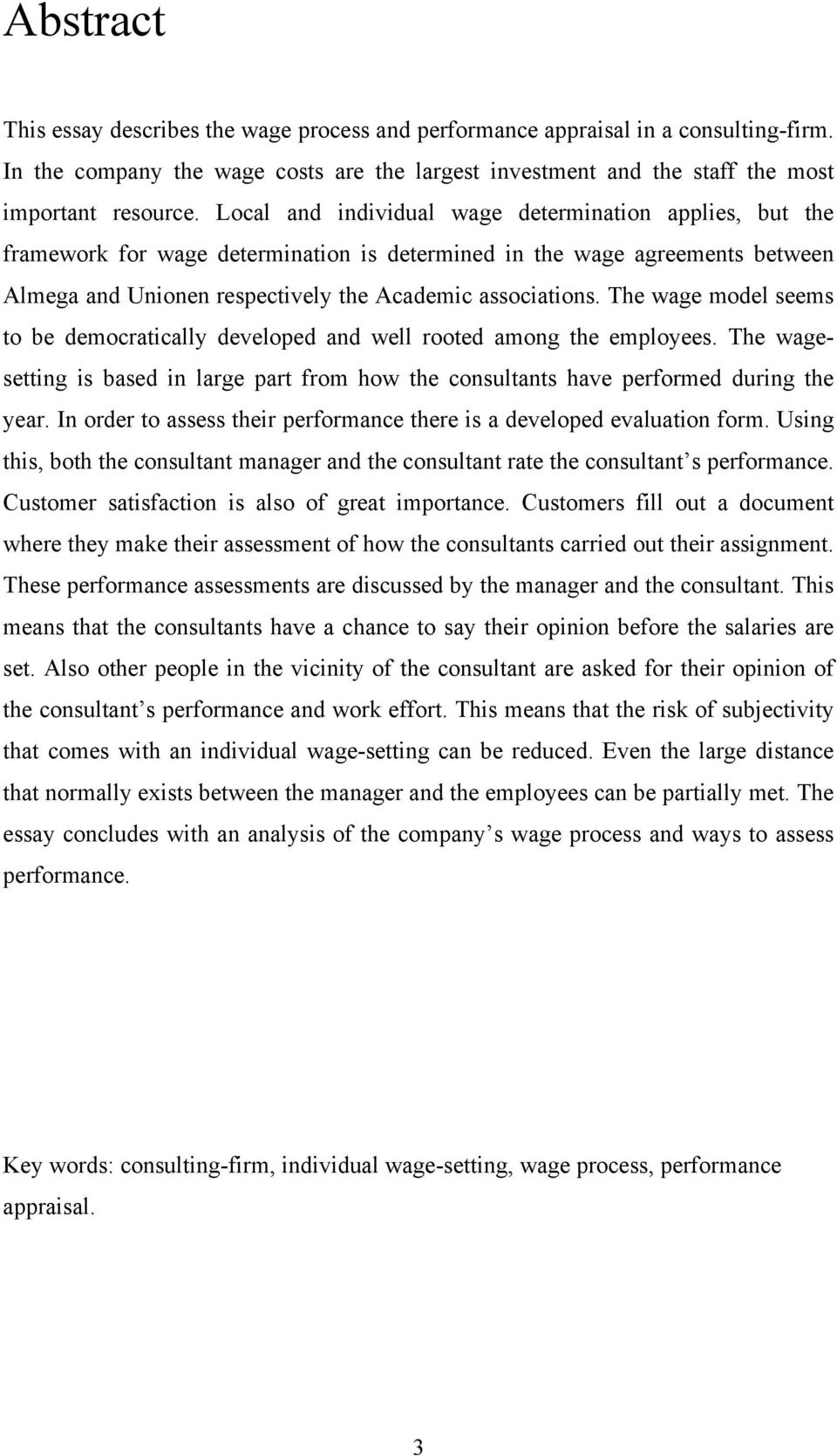 The wage model seems to be democratically developed and well rooted among the employees. The wagesetting is based in large part from how the consultants have performed during the year.