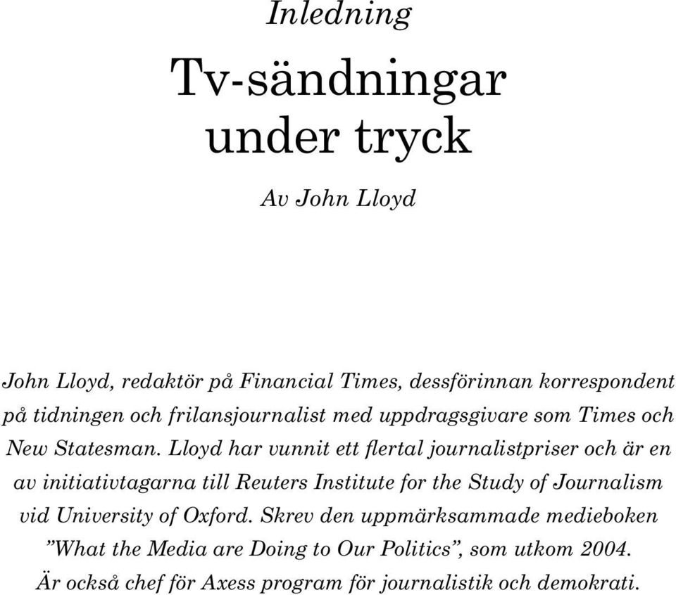 Lloyd har vunnit ett flertal journalistpriser och är en av initiativtagarna till Reuters Institute for the Study of Journalism