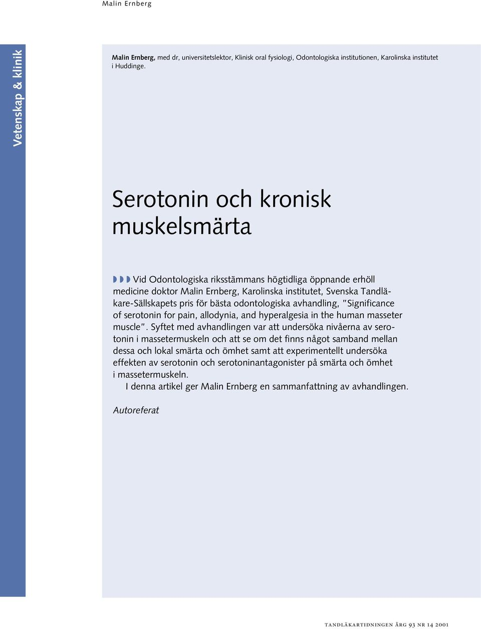 odontologiska avhandling, Significance of serotonin for pain, allodynia, and hyperalgesia in the human masseter muscle.