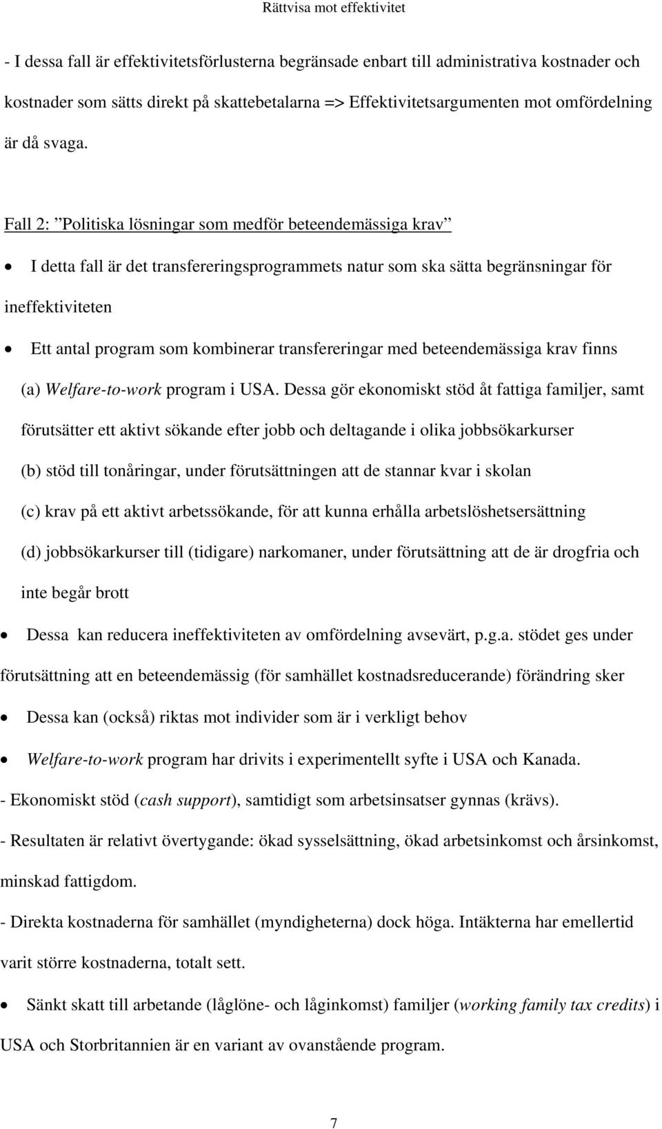 transfereringar med beteendemässiga krav finns (a) Welfare-to-work program i USA.