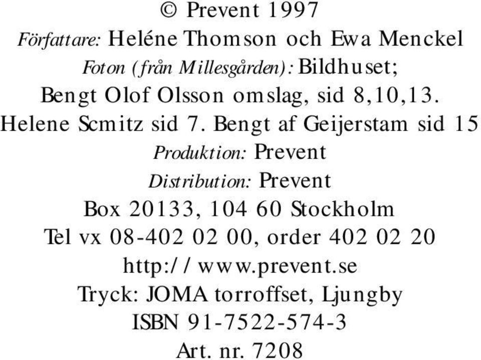 Bengt af Geijerstam sid 15 Produktion: Prevent Distribution: Prevent Box 20133, 104 60