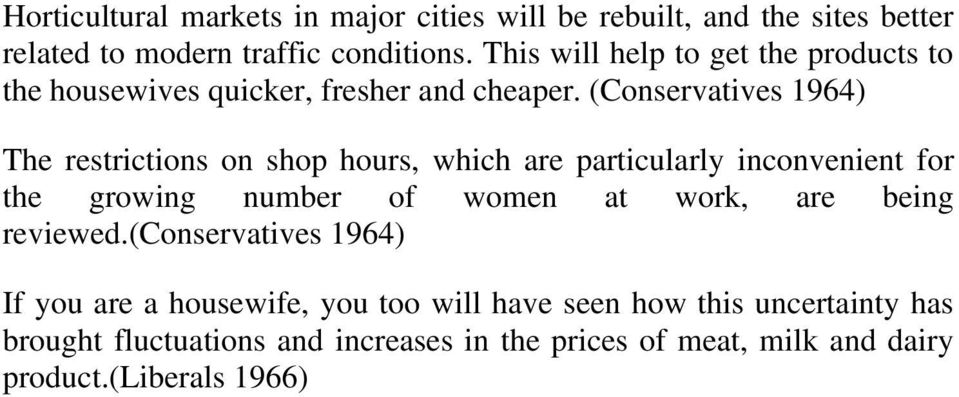 (Conservatives 1964) The restrictions on shop hours, which are particularly inconvenient for the growing number of women at work, are