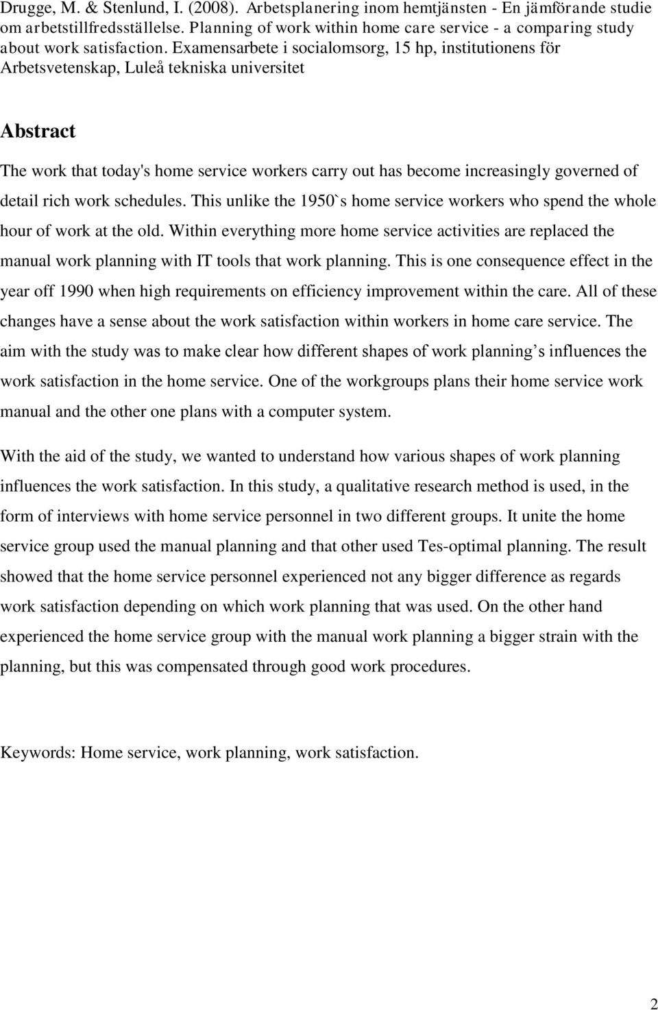 Examensarbete i socialomsorg, 15 hp, institutionens för Arbetsvetenskap, Luleå tekniska universitet Abstract The work that today's home service workers carry out has become increasingly governed of