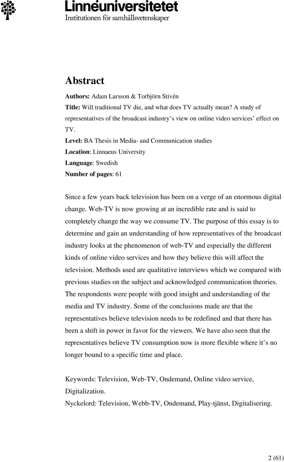 Level: BA Thesis in Media- and Communication studies Location: Linnaeus University Language: Swedish Number of pages: 61 Since a few years back television has been on a verge of an enormous digital