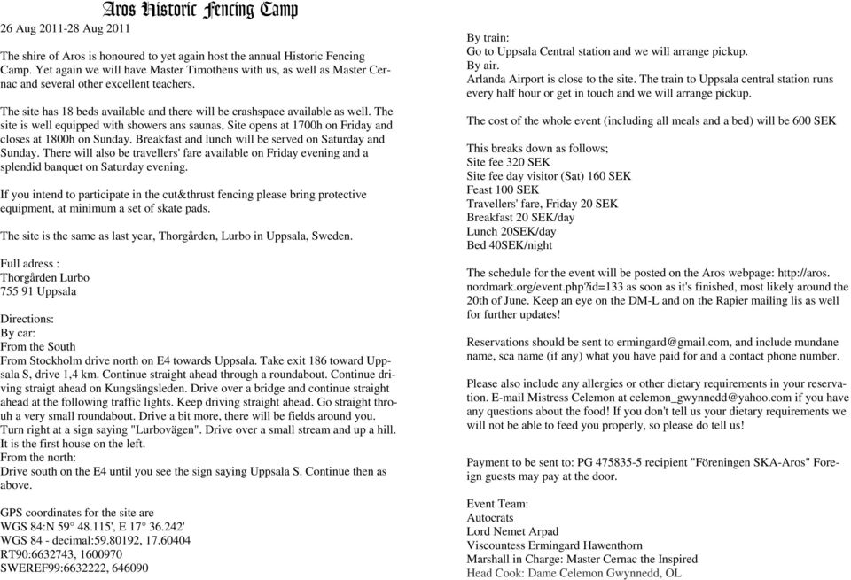 The site is well equipped with showers ans saunas, Site opens at 1700h on Friday and closes at 1800h on Sunday. Breakfast and lunch will be served on Saturday and Sunday.