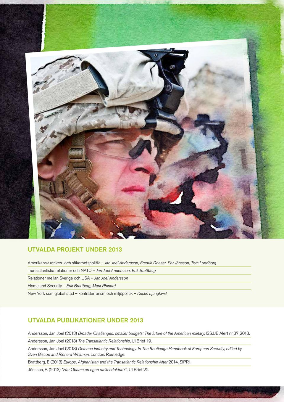 PUBLIKATIONER UNDER 2013 Andersson, Jan Joel (2013) Broader Challenges, smaller budgets: The future of the American military, ISS.UE Alert nr 37 2013.