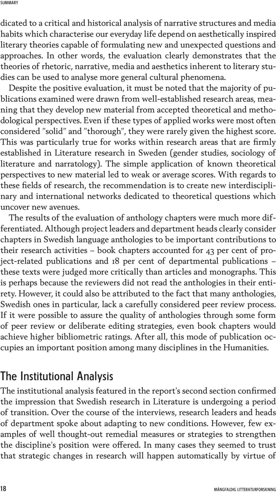In other words, the evaluation clearly demonstrates that the theories of rhetoric, narrative, media and aesthetics inherent to literary studies can be used to analyse more general cultural phenomena.