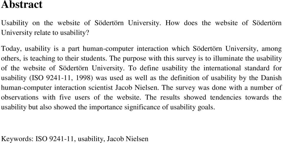 The purpose with this survey is to illuminate the usability of the website of Södertörn University.