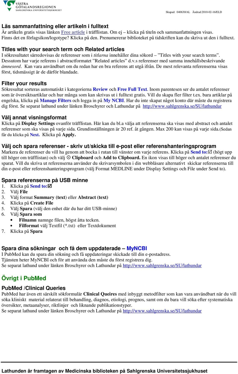 Titles with your search term och Related articles I sökresultatet särredovisas de referenser som i titlarna innehåller dina sökord Titles with your search terms.
