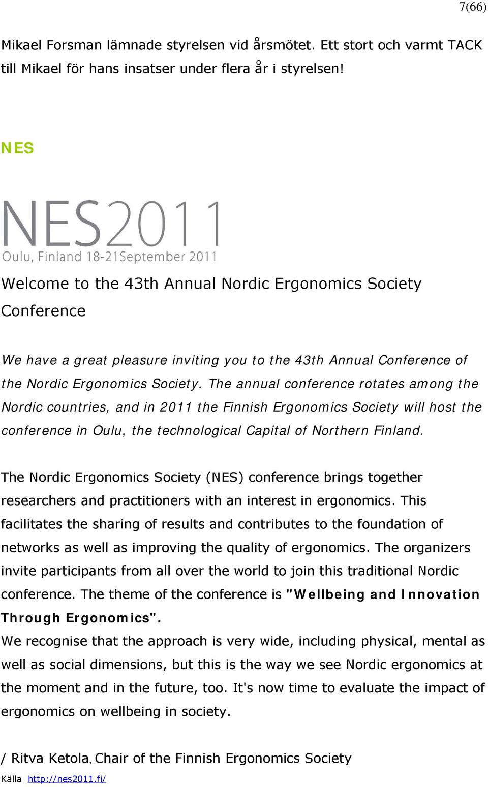 The annual conference rotates among the Nordic countries, and in 2011 the Finnish Ergonomics Society will host the conference in Oulu, the technological Capital of Northern Finland.