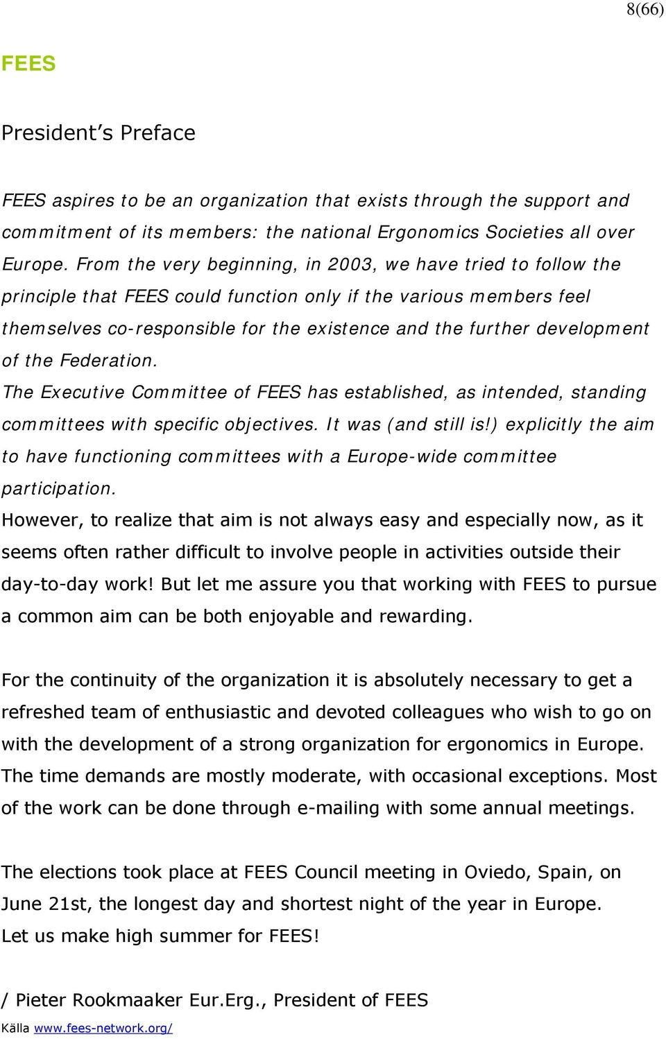 development of the Federation. The Executive Committee of FEES has established, as intended, standing committees with specific objectives. It was (and still is!