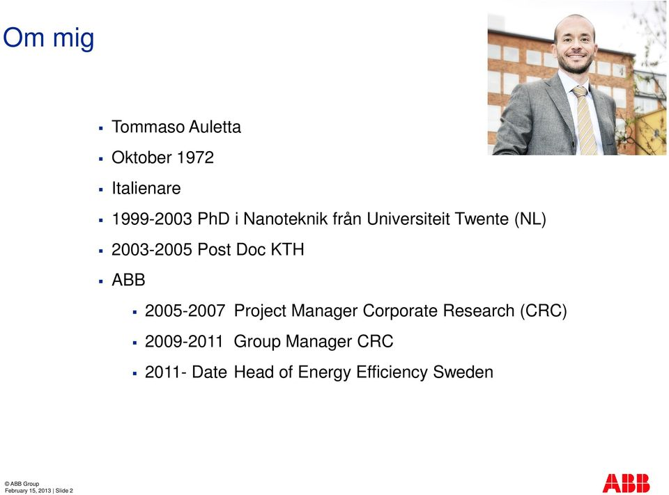 2005-2007 Project Manager Corporate Research (CRC) 2009-2011 Group