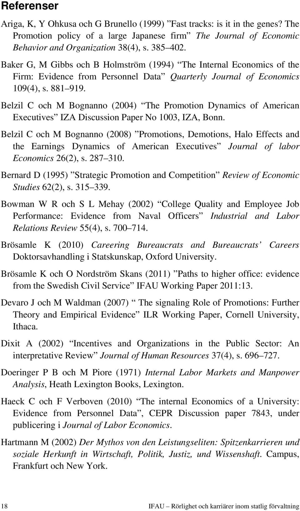 Belzil C och M Bognanno (2004) The Promotion Dynamics of American Executives IZA Discussion Paper No 1003, IZA, Bonn.