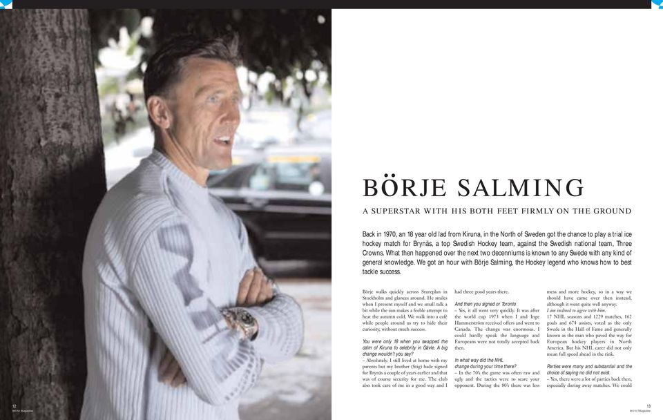 We got an hour with Börje Salming, the Hockey legend who knows how to best tackle success. Börje walks quickly across Stureplan in Stockholm and glances around.