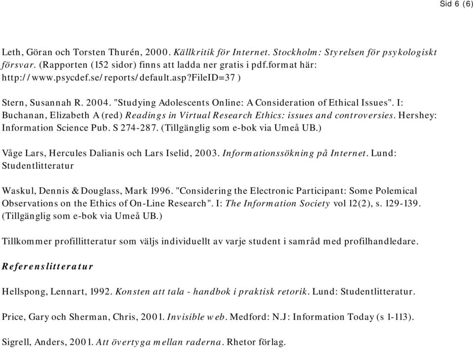 I: Buchanan, Elizabeth A (red) Readings in Virtual Research Ethics: issues and controversies. Hershey: Information Science Pub. S 274-287. (Tillgänglig som e-bok via Umeå UB.