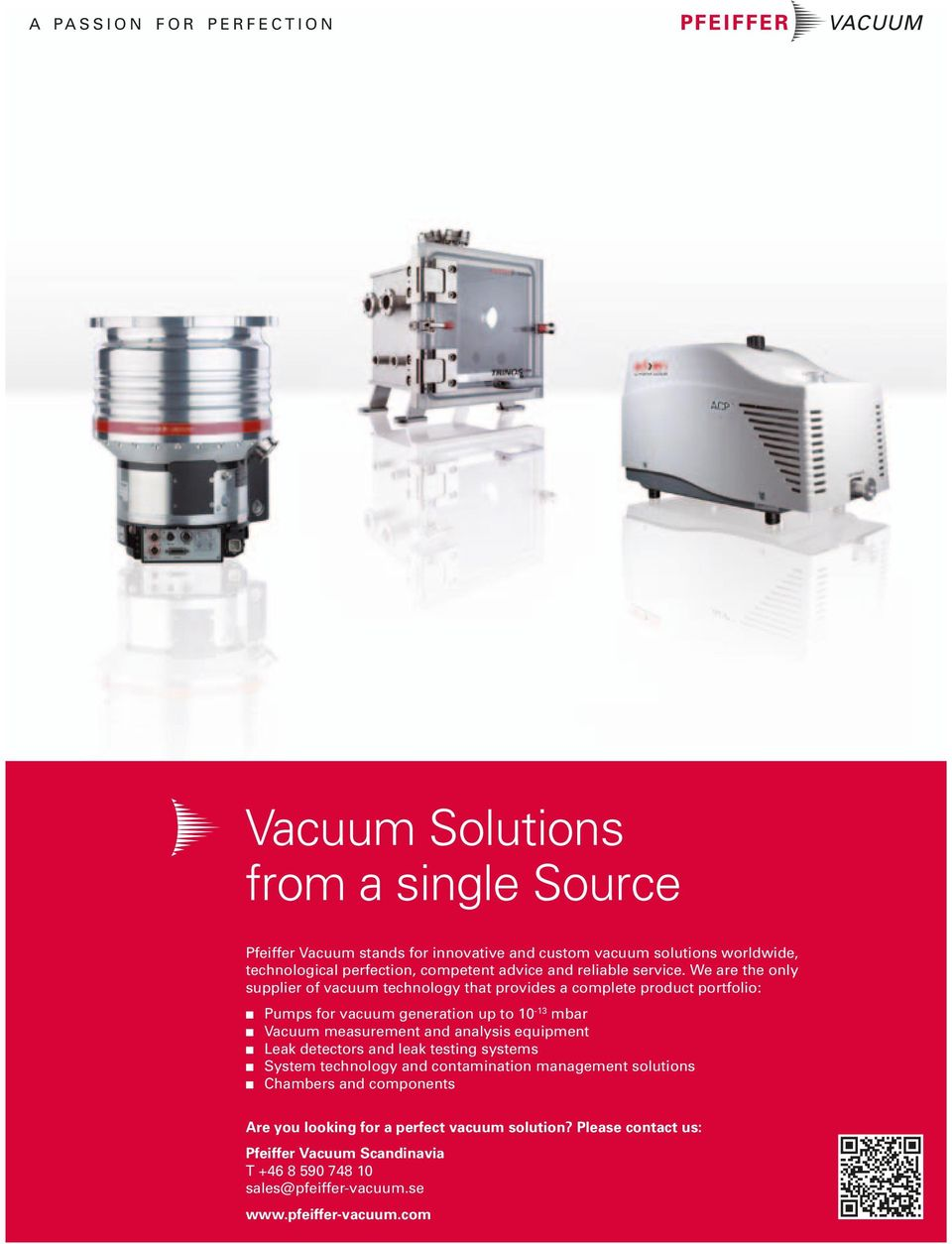 We are the only supplier of vacuum technology that provides a complete product portfolio: n Pumps for vacuum generation up to 10-13 mbar n Vacuum measurement and