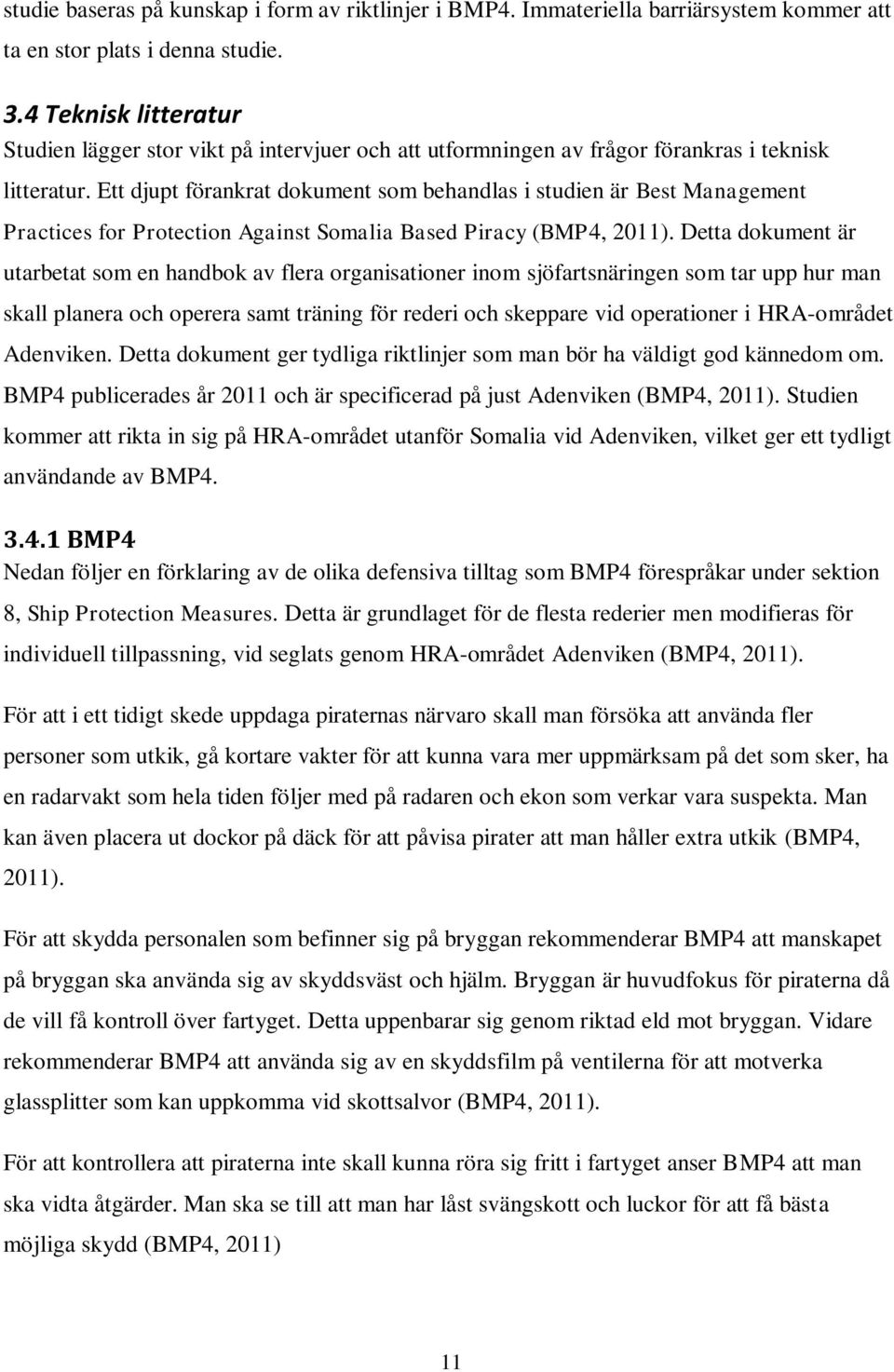 Ett djupt förankrat dokument som behandlas i studien är Best Management Practices for Protection Against Somalia Based Piracy (BMP4, 2011).