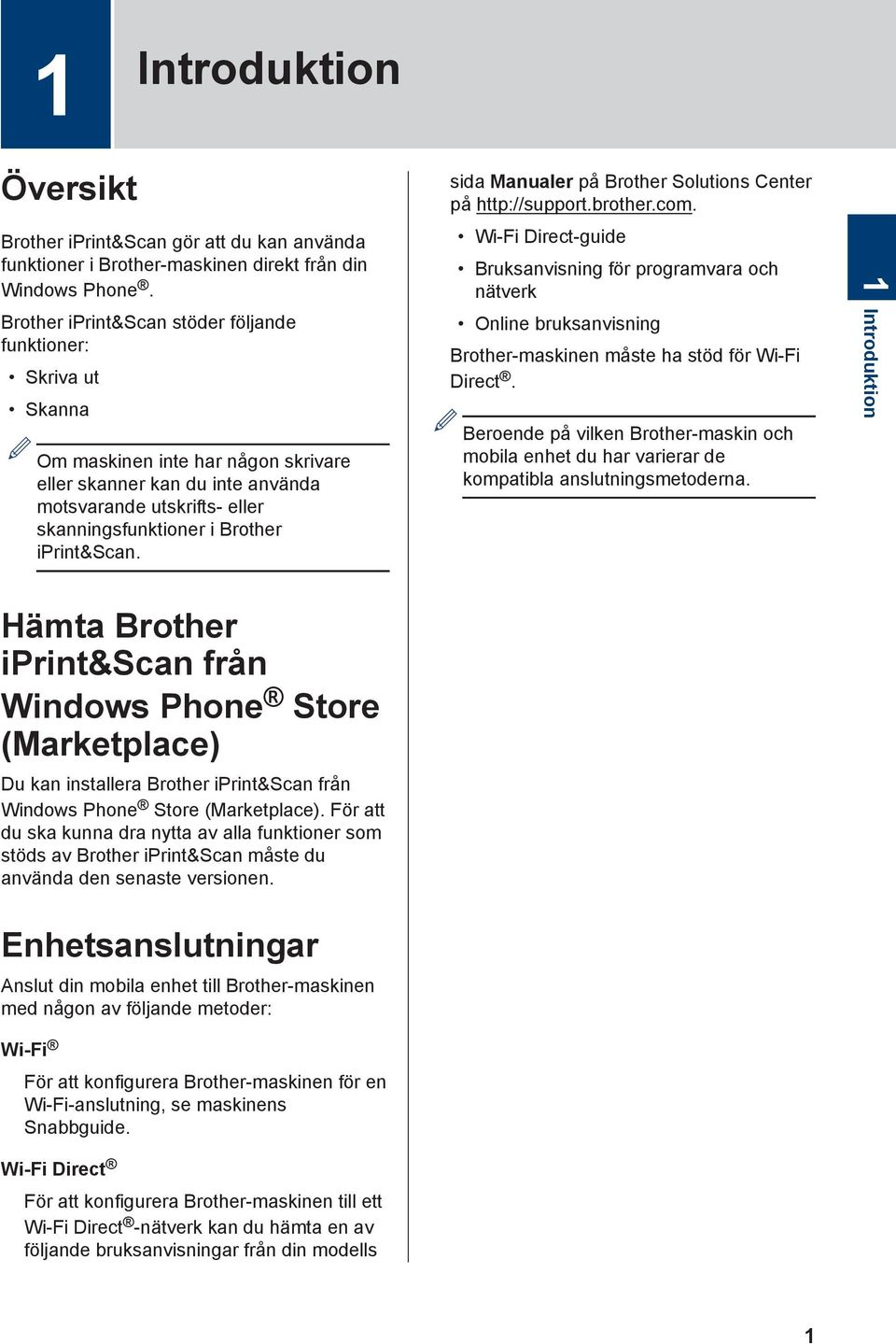iprint&scan. Hämta Brother iprint&scan från Windows Phone Store (Marketplace) Du kan installera Brother iprint&scan från Windows Phone Store (Marketplace).