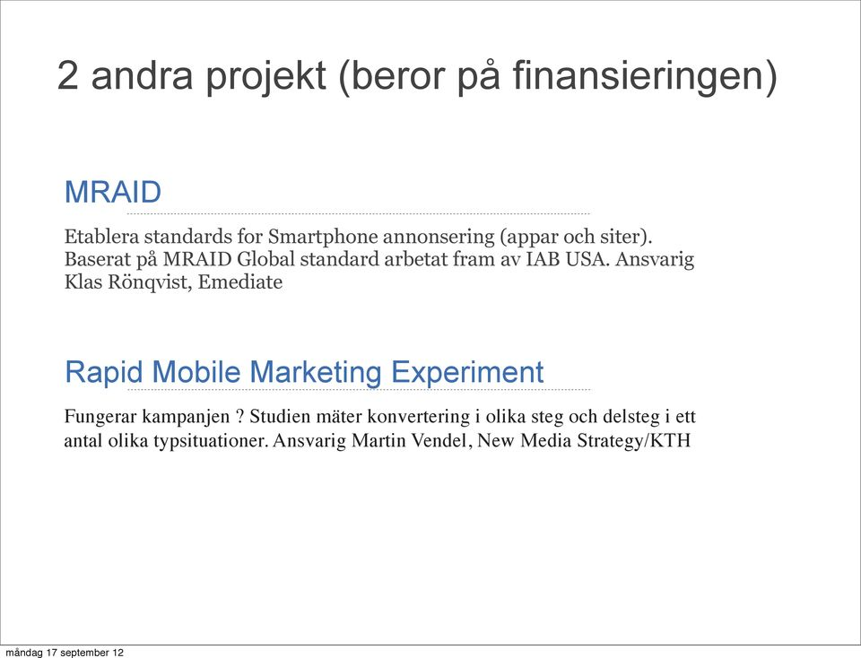Ansvarig Klas Rönqvist, Emediate Rapid Mobile Marketing Experiment Fungerar kampanjen?